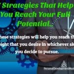 How To Reach Your Full Potential – 7 Strategies To Follow