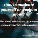 How to motivate yourself to workout alone?