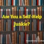 Are You a Self-Help Junkie?