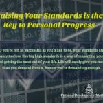 Raising Your Standards is the Key to Personal Progress