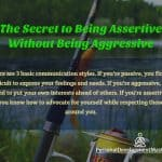 The Secret to Being Assertive Without Being Aggressive