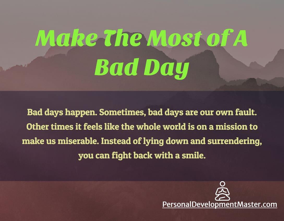 Make The Most Of A Bad Day