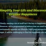 Simplify Your Life and Discover Greater Happiness
