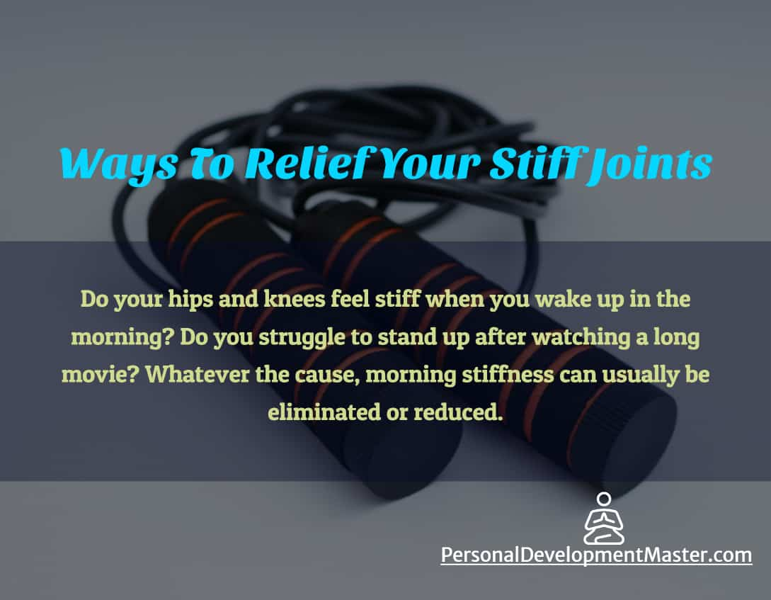 Ways to Relief Your Stiff Joints